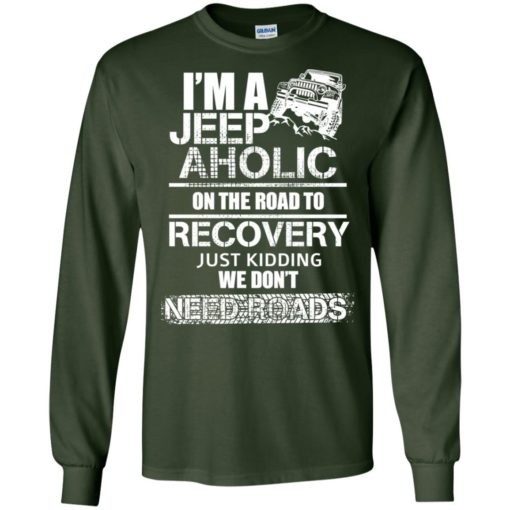 I'm a jeep aholic on the road to recovery long sleeve
