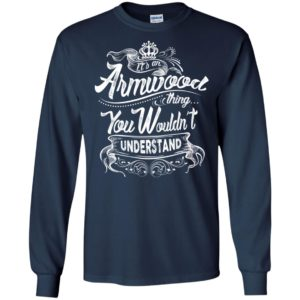It's an armwood thing you wouldn't understand – custom and personalized name gifts long sleeve