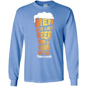Men are like beer some go down better than others funny drinking long sleeve