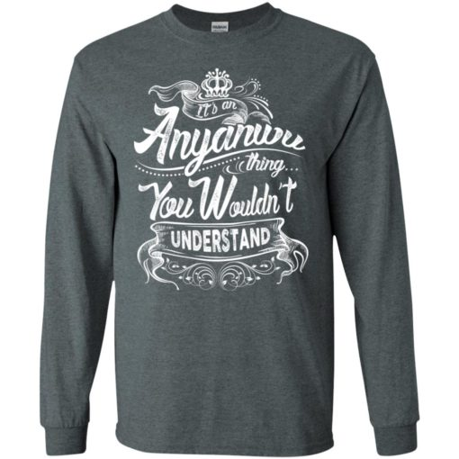 It's an anyanwu thing you wouldn't understand – custom and personalized name gifts long sleeve