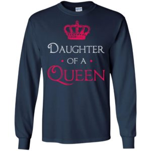 Daughter of a queen shirt daughter mom mother matching long sleeve