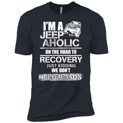 I'm a jeep aholic on the road to recovery premium t-shirt