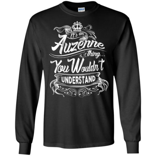 It's an auzenne thing you wouldn't understand – custom and personalized name gifts long sleeve