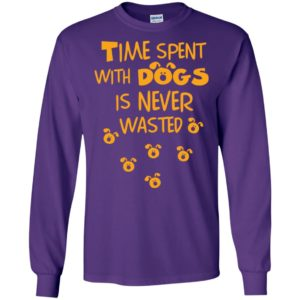 Time spent with dogs is never wasted love pets loyal friendship long sleeve