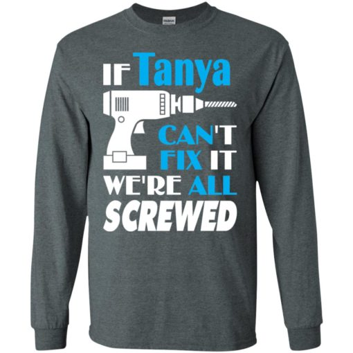 If tanya can't fix it we all screwed tanya name gift ideas long sleeve
