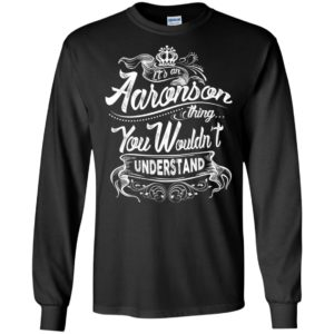 It's an aaronson thing you wouldn't understand – custom and personalized name gifts long sleeve
