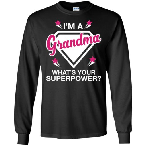 I'm grandma what is your super power gift for mother long sleeve