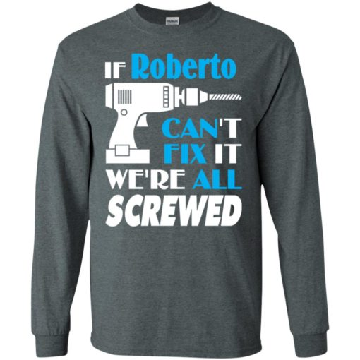 If roberto can't fix it we all screwed roberto name gift ideas long sleeve
