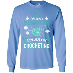 Yes i do have a retirement plan i plan on crocheting knit long sleeve