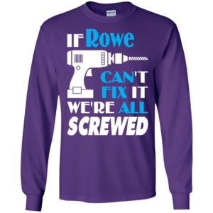 If rowe can't fix it we all screwed rowe name gift ideas long sleeve