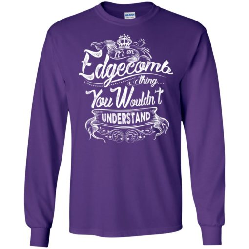 It's an edgecomb thing you wouldn't understand – custom and personalized name gifts long sleeve