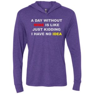 A day without wine is like just kidding i have no idea unisex hoodie