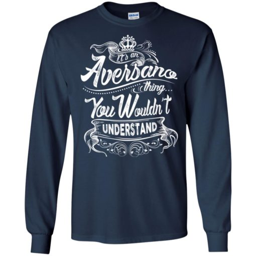 It's an aversano thing you wouldn't understand – custom and personalized name gifts long sleeve