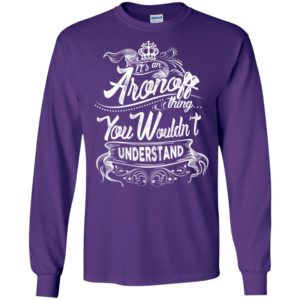 It's an aronoff thing you wouldn't understand – custom and personalized name gifts long sleeve