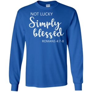 Not lucky simply blessed romans 47 8 long sleeve