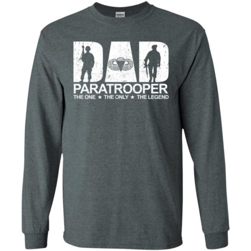 Dad paratrooper the one the only the legend gun long sleeve