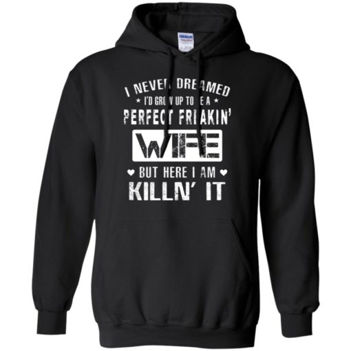 I never dreamed i'd grown up to be a perfect wife funny couple love gift hoodie