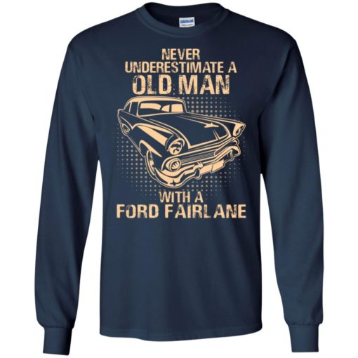 Never underestimate an old man with a ford fairlane – vintage car lover gift long sleeve