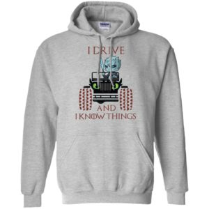 I drive and i know things funny jeep got thrones gift hoodie