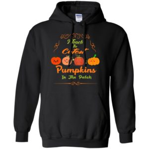 I teach the cutest pumpkins in the patch funny halloween teacher gift hoodie