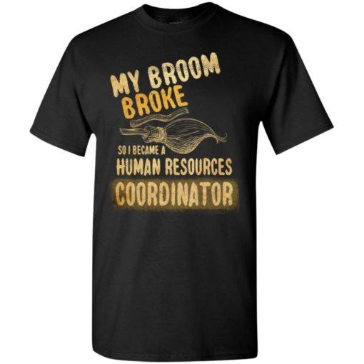 My broom broke so i became a human resources coordinator funny halloween gift t-shirt