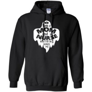 I'm a mom and a nurse nothing scares me funny halloween gift for mother hoodie