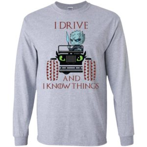 I drive and i know things funny jeep got thrones gift long sleeve