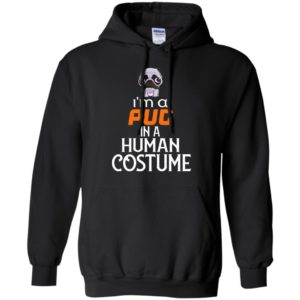 I'm a pug in a human costume funny halloween gift for dog pug lover hoodie