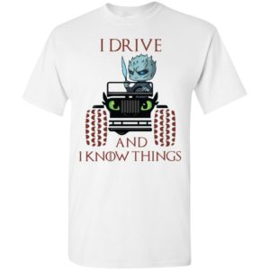 I drive and i know things funny jeep got thrones gift t-shirt